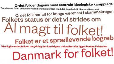 Betydningen af ordet folk er dagens mest centrale ideologiske kampplads, mener professor Ove Korsgaard. I nutidens multikulturelle samfund må den forestilling opgives, at det danske folk i politisk forstand er identisk med det danske folk i kulturel forstand