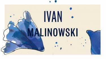 I den stålsatte socialist Ivan Malinowski fandtes en hengiven iagttager af naturen